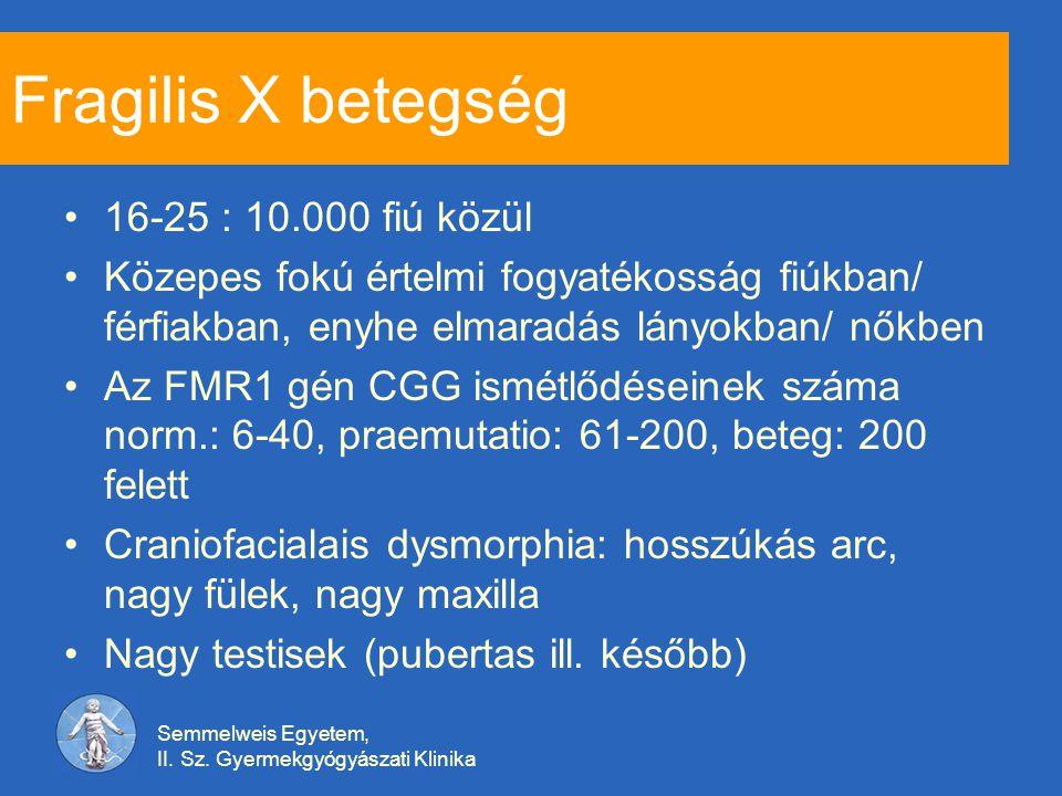Semmelweis Egyetem, II. Sz. Gyermekgyógyászati Klinika Fragilis X betegség 16-25 : 10.000 fiú közül Közepes fokú értelmi fogyatékosság fiúkban/ férfia