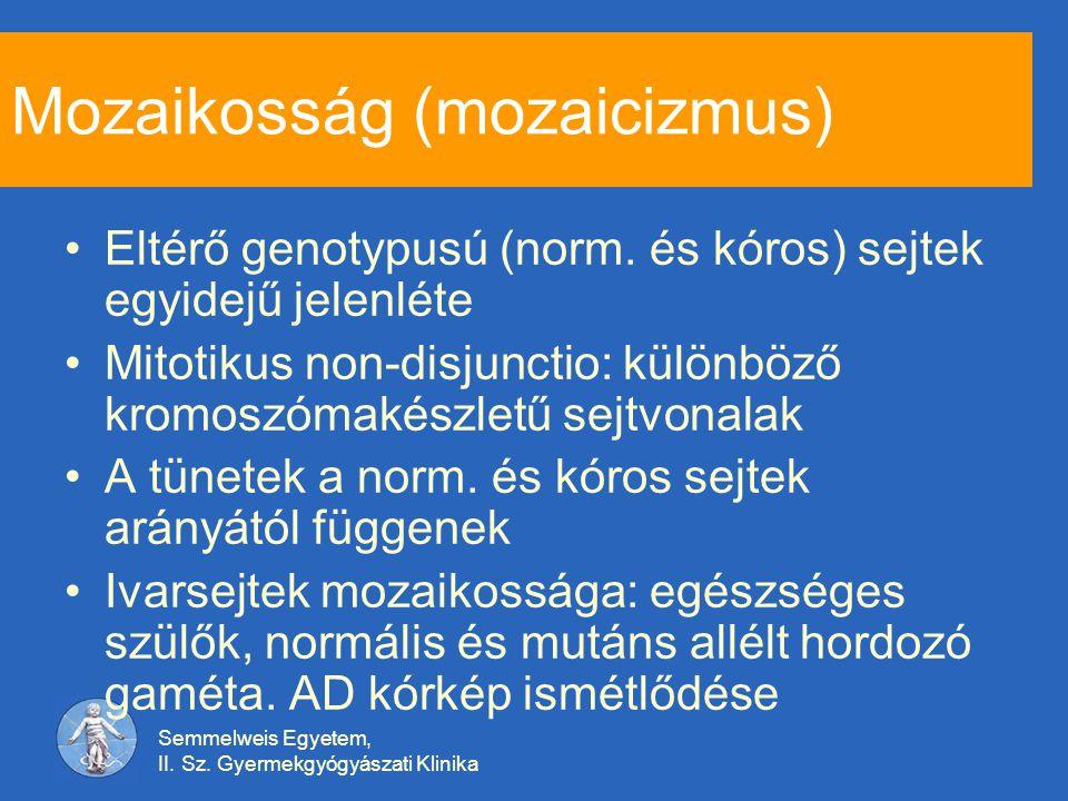 Semmelweis Egyetem, II. Sz. Gyermekgyógyászati Klinika Mozaikosság (mozaicizmus) Eltérő genotypusú (norm. és kóros) sejtek egyidejű jelenléte Mitotiku