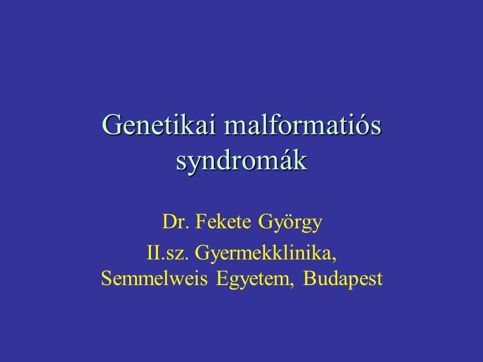 Genetikai malformatiós syndromák Dr. Fekete György II.sz. Gyermekklinika, Semmelweis Egyetem, Budapest