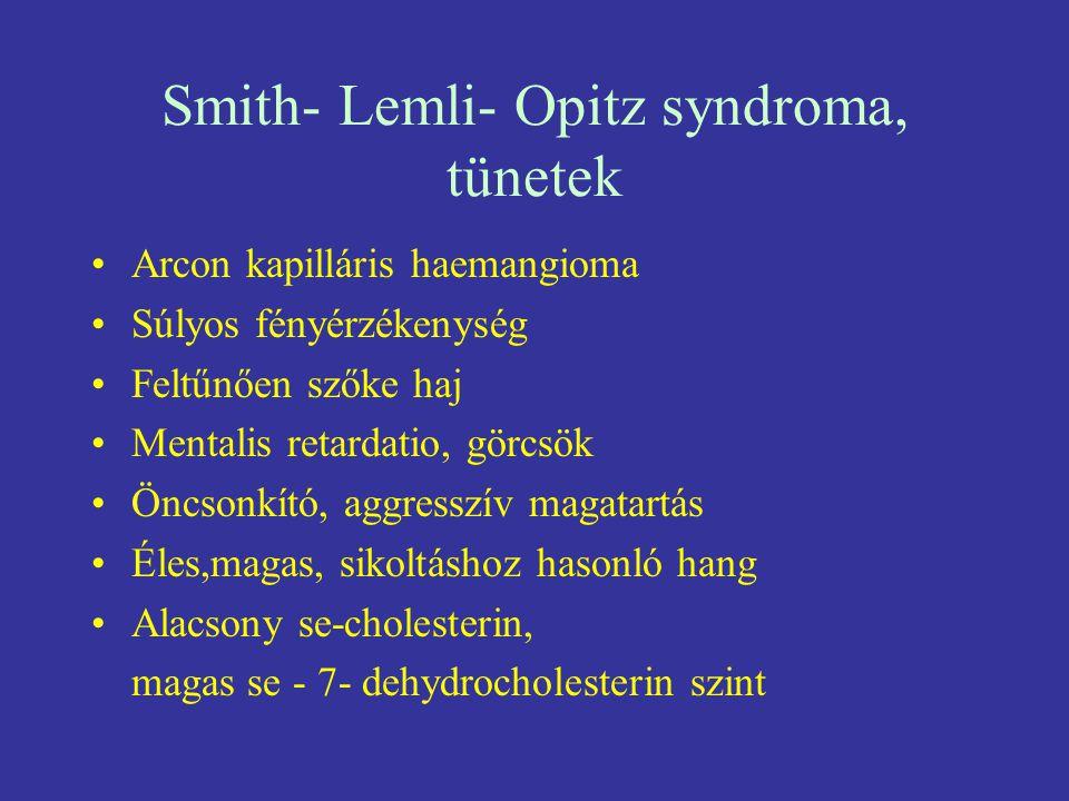 Smith- Lemli- Opitz syndroma, tünetek Arcon kapilláris haemangioma Súlyos fényérzékenység Feltűnően szőke haj Mentalis retardatio, görcsök Öncsonkító,