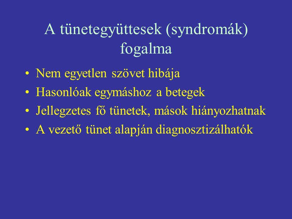 A tünetegyüttesek (syndromák) fogalma Nem egyetlen szövet hibája Hasonlóak egymáshoz a betegek Jellegzetes fő tünetek, mások hiányozhatnak A vezető tü