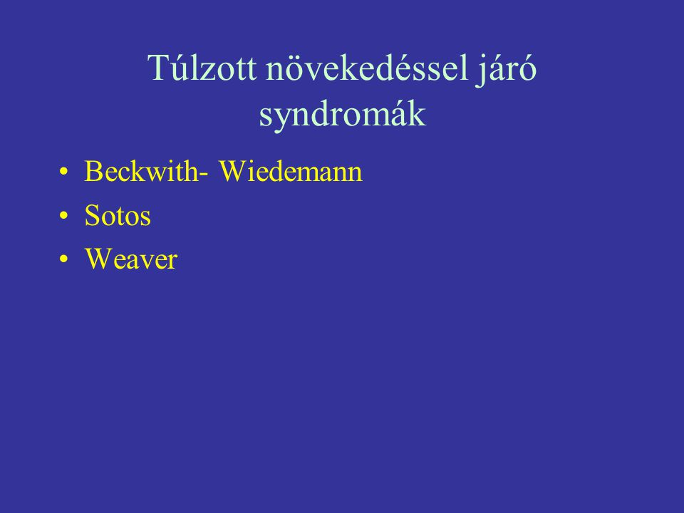 Túlzott növekedéssel járó syndromák Beckwith- Wiedemann Sotos Weaver