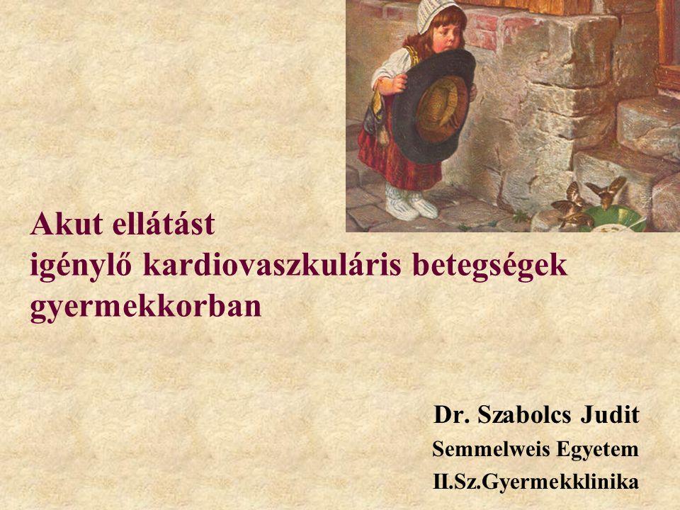 igénylő kardiovaszkuláris betegségek gyermekkorban Dr. Szabolcs Judit Semmelweis Egyetem II.Sz.Gyermekklinika Akut ellátást