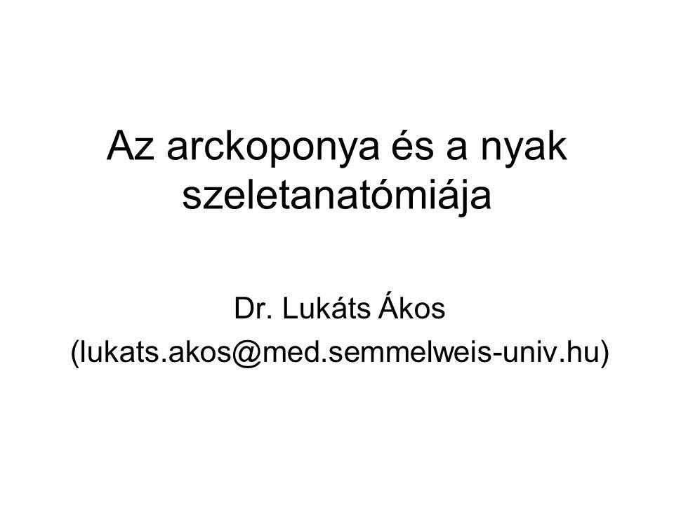 Az arckoponya és a nyak szeletanatómiája Dr. Lukáts Ákos (lukats.akos@med.semmelweis-univ.hu)
