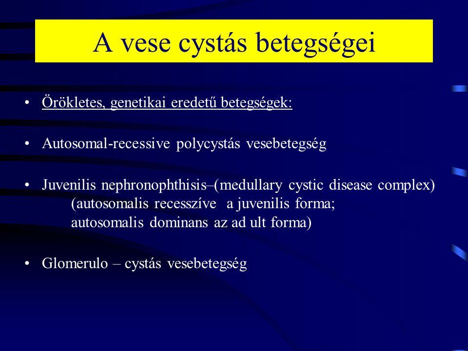 Örökletes, genetikai eredetű betegségek: Autosomal-recessive polycystás vesebetegség Juvenilis nephronophthisis–(medullary cystic disease complex) (au