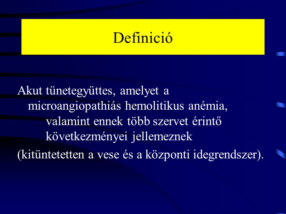Definició Akut tünetegyüttes, amelyet a microangiopathiás hemolitikus anémia, valamint ennek több szervet érintő következményei jellemeznek (kitüntete