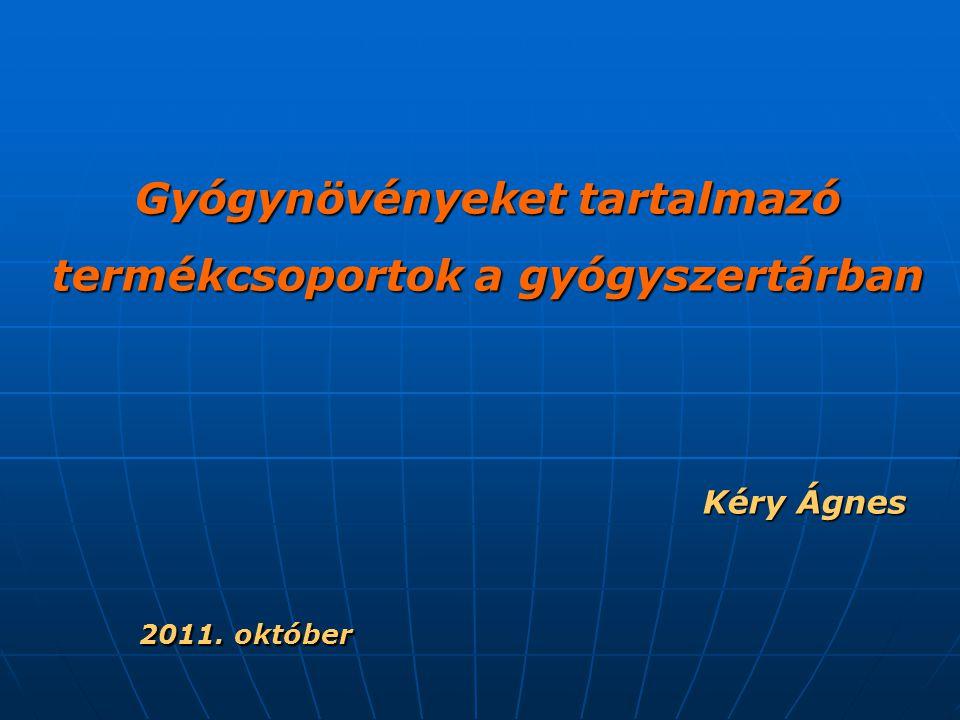 Gyógynövényeket tartalmazó termékcsoportok a gyógyszertárban Kéry Ágnes Kéry Ágnes 2011. október