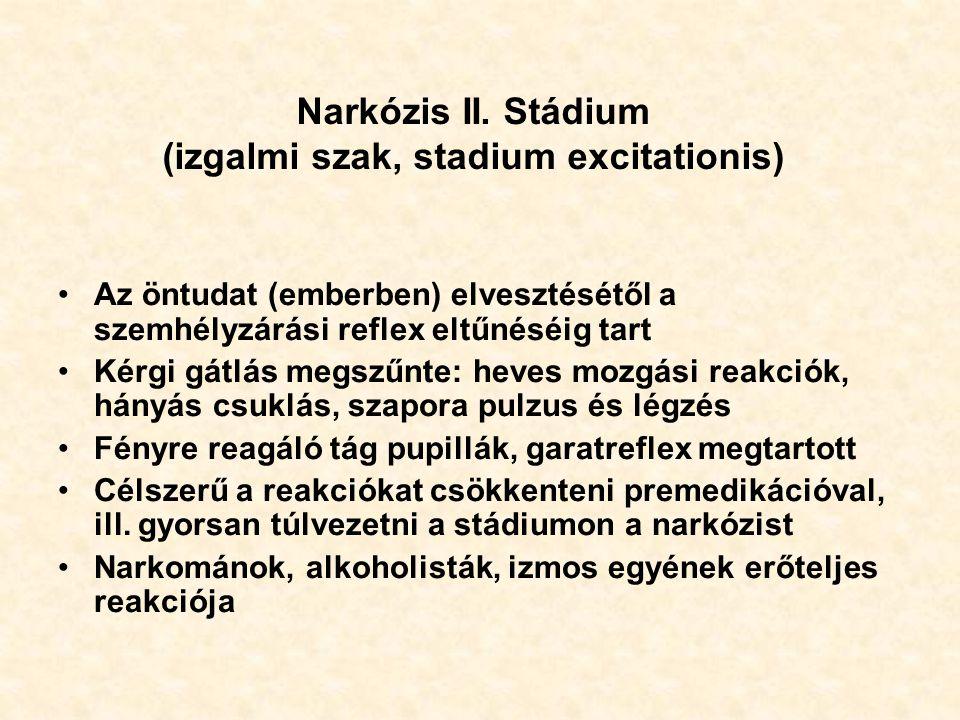 Narkózis II. Stádium (izgalmi szak, stadium excitationis) Az öntudat (emberben) elvesztésétől a szemhélyzárási reflex eltűnéséig tart Kérgi gátlás meg
