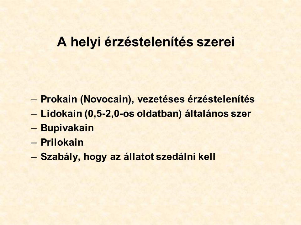 A helyi érzéstelenítés szerei –Prokain (Novocain), vezetéses érzéstelenítés –Lidokain (0,5-2,0-os oldatban) általános szer –Bupivakain –Prilokain –Sza