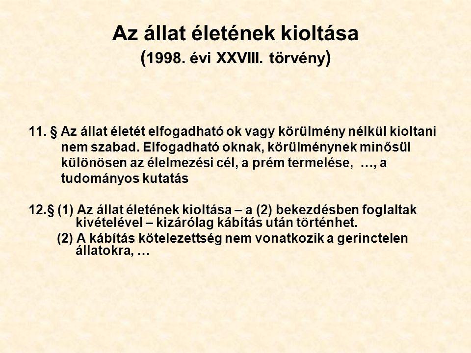 Az állat életének kioltása ( 1998. évi XXVIII. törvény ) 11. § Az állat életét elfogadható ok vagy körülmény nélkül kioltani nem szabad. Elfogadható o