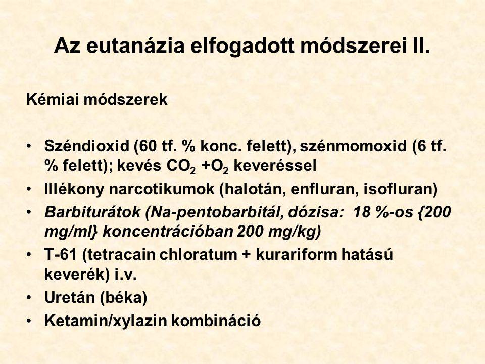 Az eutanázia elfogadott módszerei II. Kémiai módszerek Széndioxid (60 tf. % konc. felett), szénmomoxid (6 tf. % felett); kevés CO 2 +O 2 keveréssel Il
