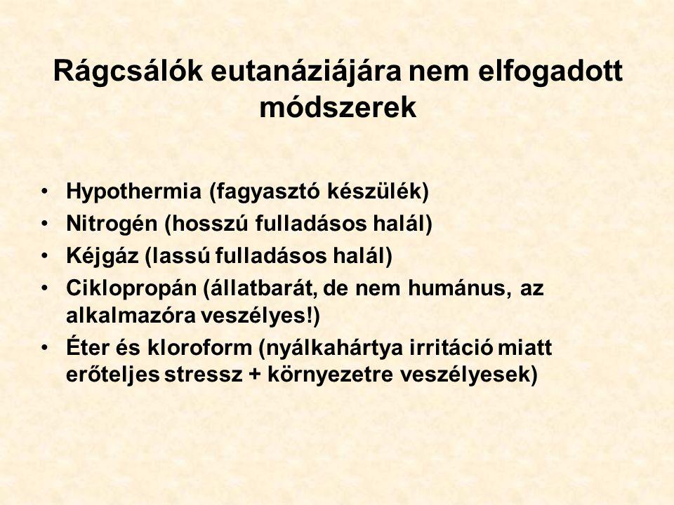 Rágcsálók eutanáziájára nem elfogadott módszerek Hypothermia (fagyasztó készülék) Nitrogén (hosszú fulladásos halál) Kéjgáz (lassú fulladásos halál) Ciklopropán (állatbarát, de nem humánus, az alkalmazóra veszélyes!) Éter és kloroform (nyálkahártya irritáció miatt erőteljes stressz + környezetre veszélyesek)
