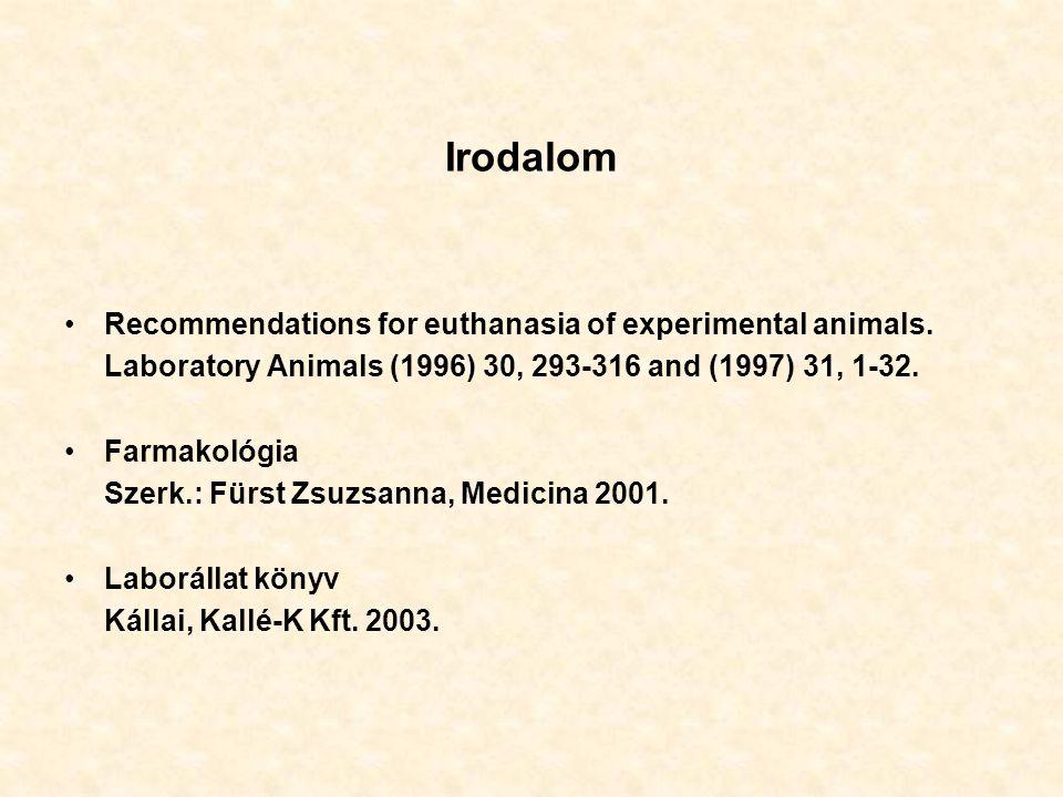 Irodalom Recommendations for euthanasia of experimental animals. Laboratory Animals (1996) 30, 293-316 and (1997) 31, 1-32. Farmakológia Szerk.: Fürst