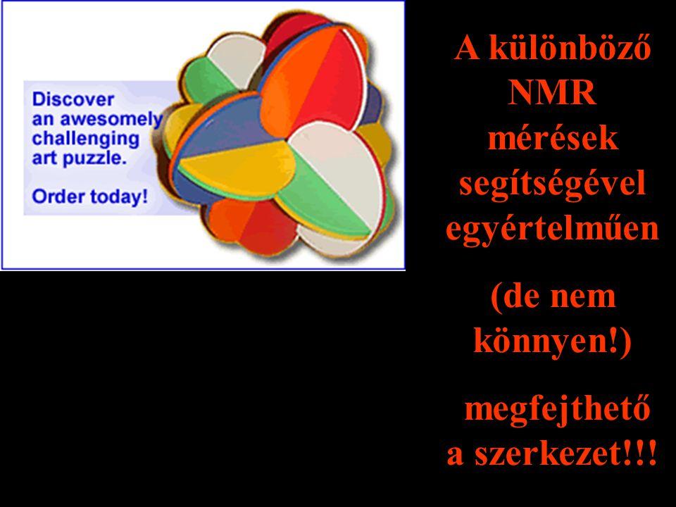 A különböző NMR mérések segítségével egyértelműen (de nem könnyen!) megfejthető a szerkezet!!!