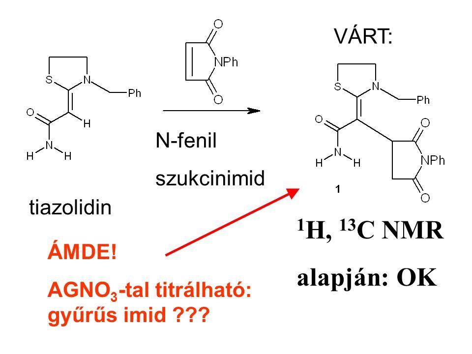 1 H, 13 C NMR alapján: OK tiazolidin N-fenil szukcinimid VÁRT: ÁMDE.