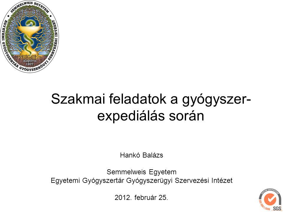 Szakmai feladatok a gyógyszer- expediálás során Hankó Balázs Semmelweis Egyetem Egyetemi Gyógyszertár Gyógyszerügyi Szervezési Intézet 2012.