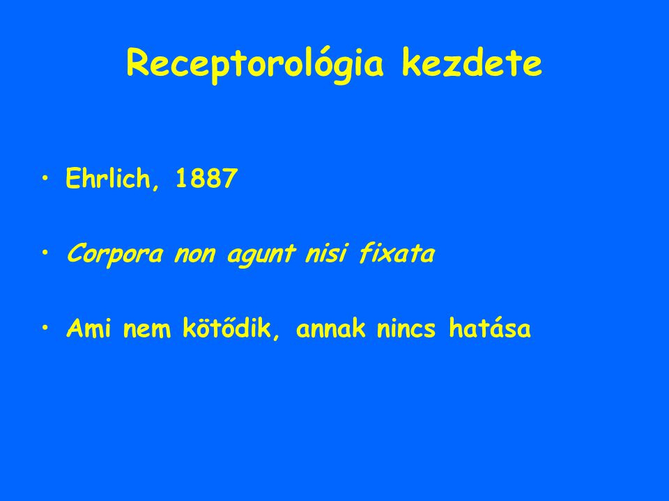 Receptorológia kezdete Ehrlich, 1887 Corpora non agunt nisi fixata Ami nem kötődik, annak nincs hatása