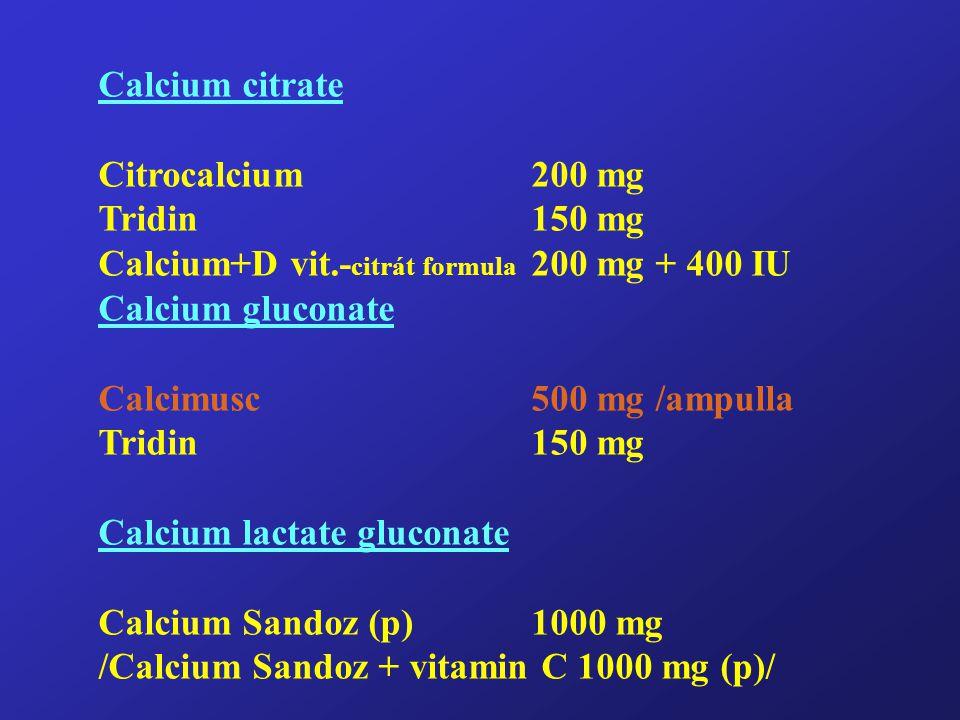 Calcium citrate Citrocalcium200 mg Tridin150 mg Calcium+D vit.- citrát formula 200 mg + 400 IU Calcium gluconate Calcimusc 500 mg /ampulla Tridin150 mg Calcium lactate gluconate Calcium Sandoz (p)1000 mg /Calcium Sandoz + vitamin C 1000 mg (p)/