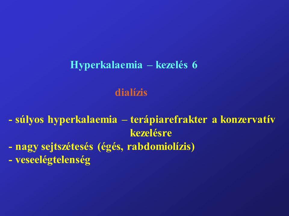 Hyperkalaemia – kezelés 6 dialízis - súlyos hyperkalaemia – terápiarefrakter a konzervatív kezelésre - nagy sejtszétesés (égés, rabdomiolízis) - veseelégtelenség