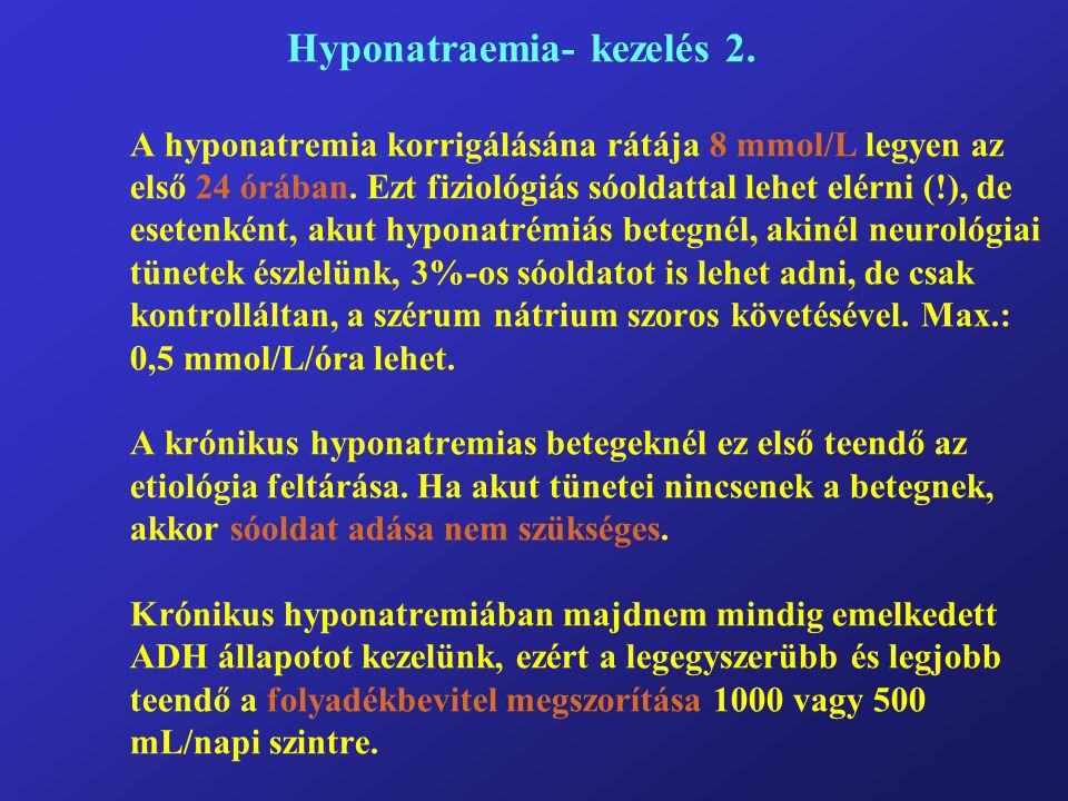 Hyponatraemia- kezelés 2.A hyponatremia korrigálásána rátája 8 mmol/L legyen az első 24 órában.