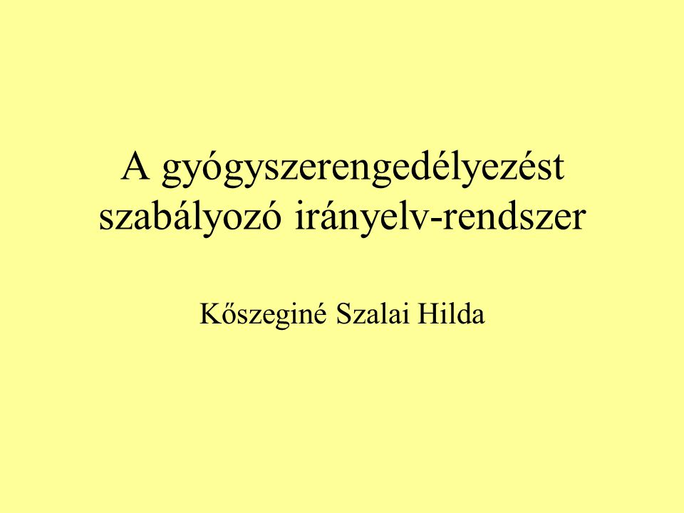 A gyógyszerengedélyezést szabályozó irányelv-rendszer Kőszeginé Szalai Hilda