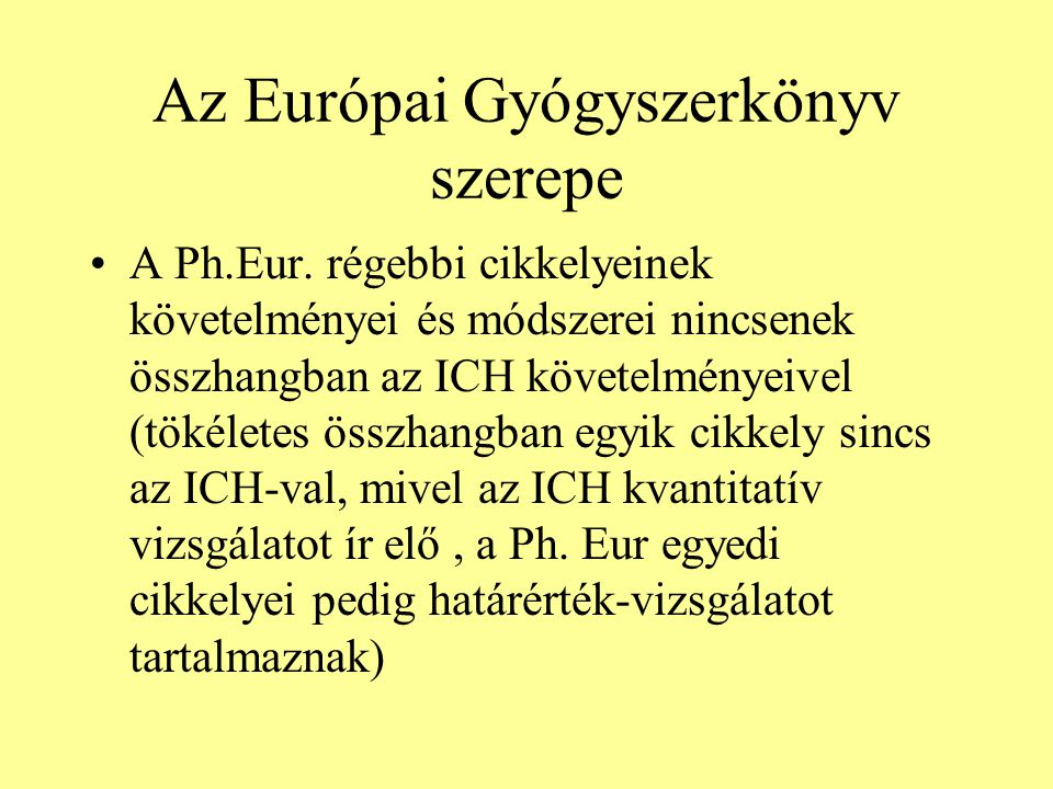Az Európai Gyógyszerkönyv szerepe A Ph.Eur. régebbi cikkelyeinek követelményei és módszerei nincsenek összhangban az ICH követelményeivel (tökéletes ö