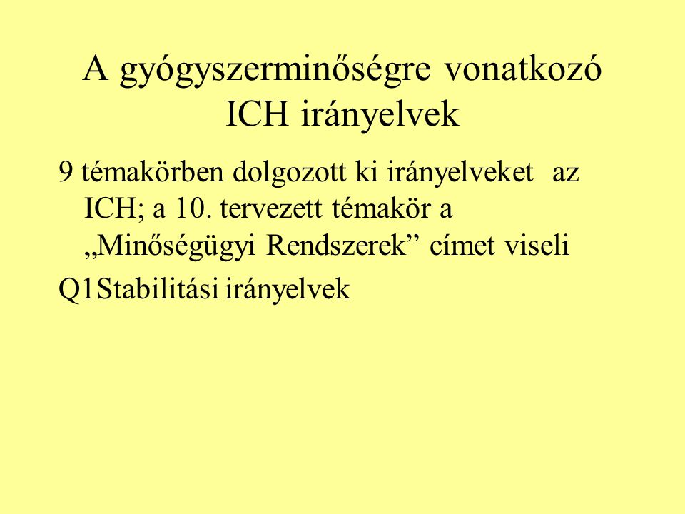 """A gyógyszerminőségre vonatkozó ICH irányelvek 9 témakörben dolgozott ki irányelveket az ICH; a 10. tervezett témakör a """"Minőségügyi Rendszerek"""" címet"""