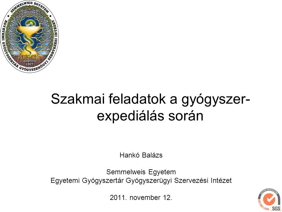Szakmai feladatok a gyógyszer- expediálás során Hankó Balázs Semmelweis Egyetem Egyetemi Gyógyszertár Gyógyszerügyi Szervezési Intézet 2011. november