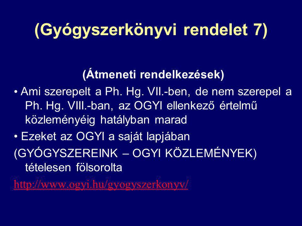 (Gyógyszerkönyvi rendelet 7) (Átmeneti rendelkezések) Ami szerepelt a Ph.