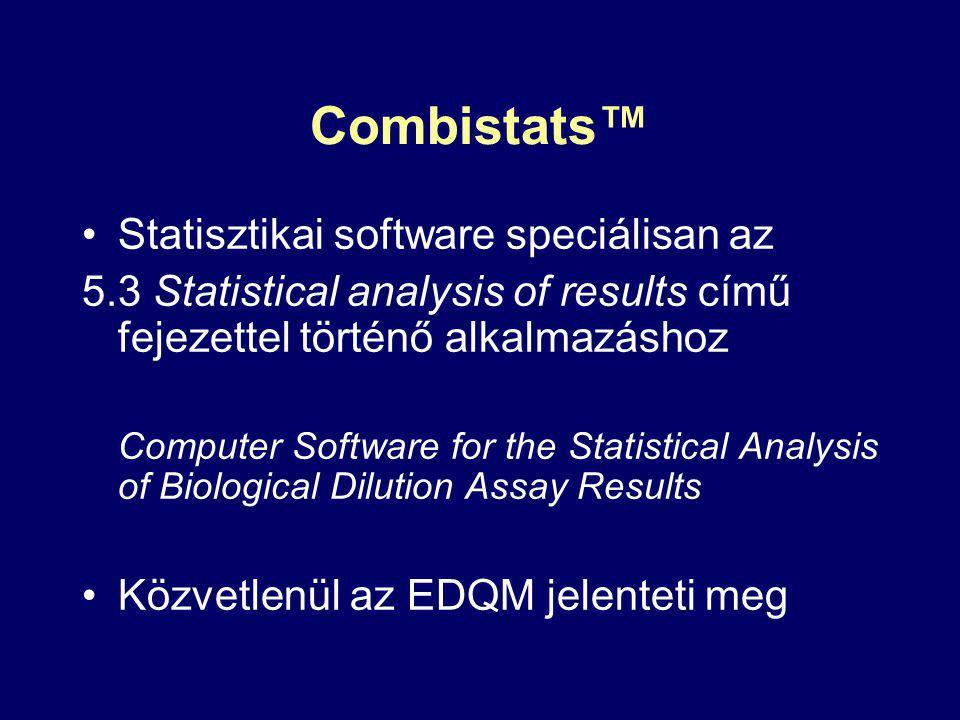 Combistats™ Statisztikai software speciálisan az 5.3 Statistical analysis of results című fejezettel történő alkalmazáshoz Computer Software for the Statistical Analysis of Biological Dilution Assay Results Közvetlenül az EDQM jelenteti meg