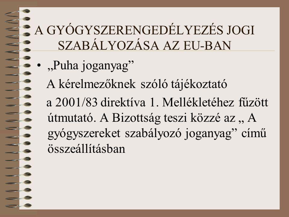 """A GYÓGYSZERENGEDÉLYEZÉS JOGI SZABÁLYOZÁSA AZ EU-BAN """"Puha joganyag A kérelmezőknek szóló tájékoztató a 2001/83 direktíva 1."""