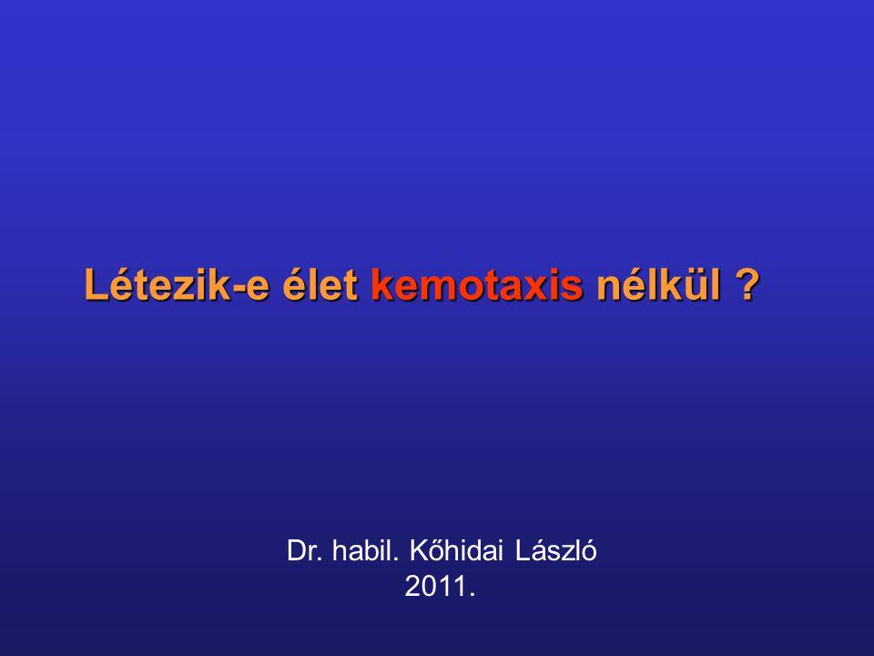 Létezik-e élet kemotaxis nélkül Dr. habil. Kőhidai László 2011.