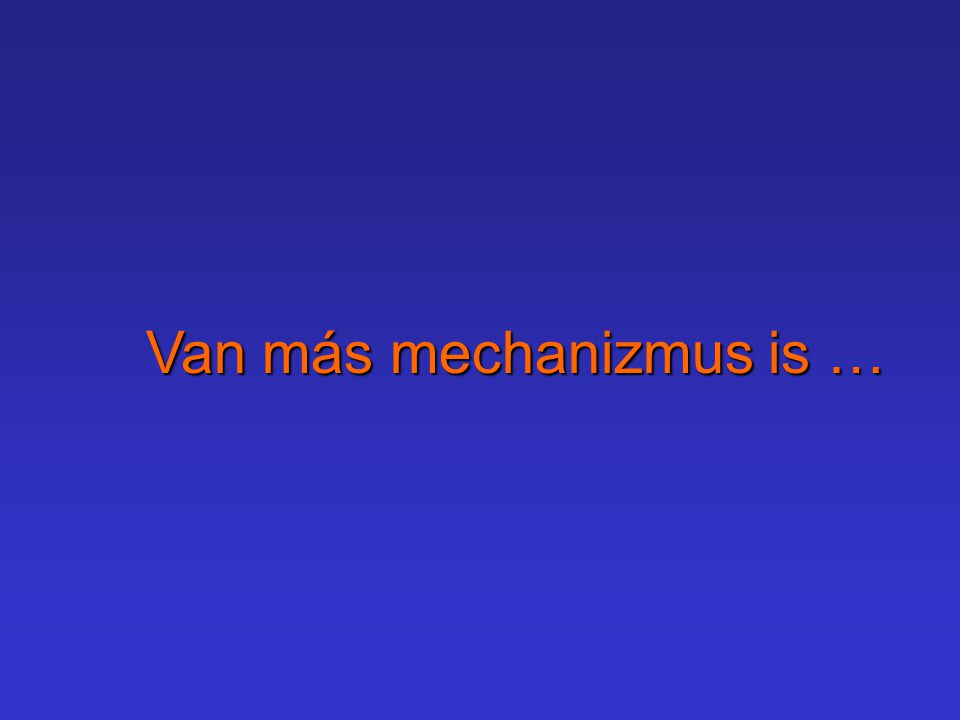 Van más mechanizmus is …