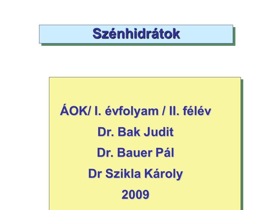 Szénhidrátok ÁOK/ I. évfolyam / II. félév Dr. Bak Judit Dr. Bauer Pál Dr Szikla Károly 2009