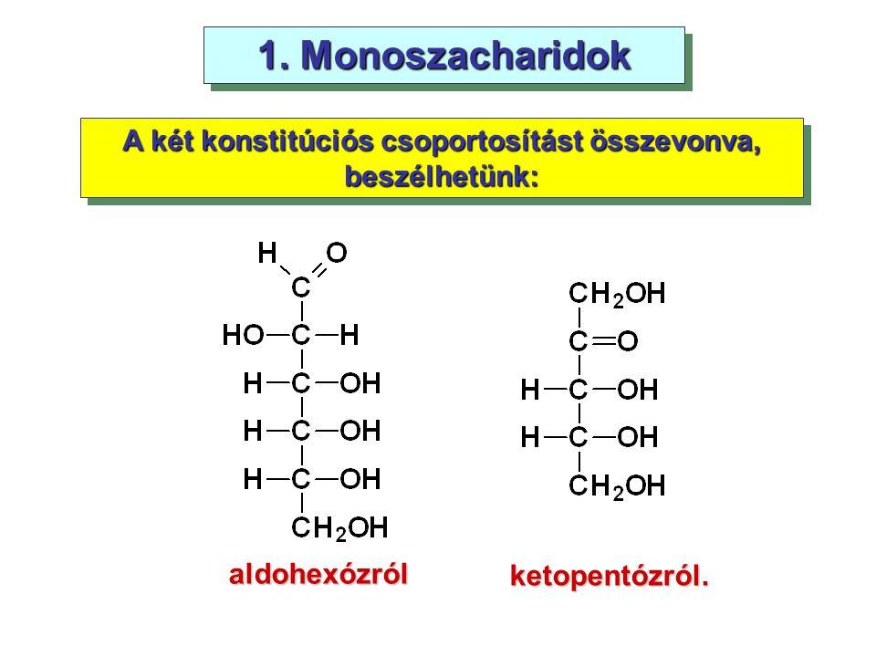 1. Monoszacharidok A két konstitúciós csoportosítást összevonva, beszélhetünk: aldohexózról ketopentózról.