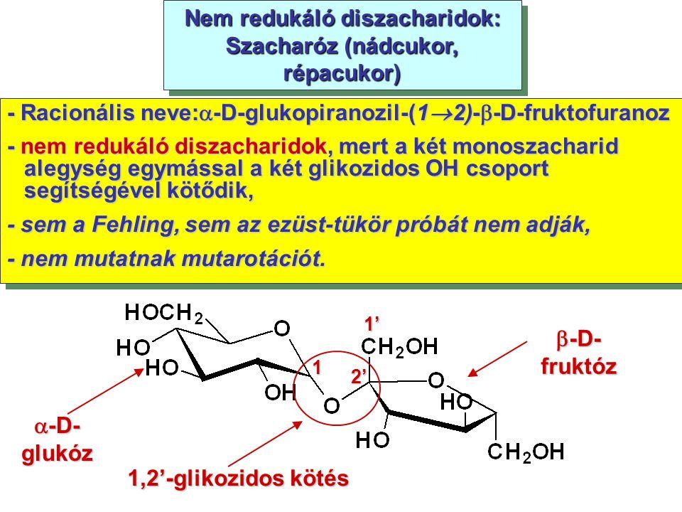 Nem redukáló diszacharidok: Szacharóz (nádcukor, répacukor) - Racionális neve:  -D-glukopiranozil-(1  2)-  -D-fruktofuranoz - nem redukáló diszacha