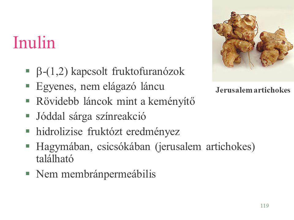 119 Inulin   -(1,2) kapcsolt fruktofuranózok §Egyenes, nem elágazó láncu §Rövidebb láncok mint a keményítő §Jóddal sárga színreakció §hidrolizise fr