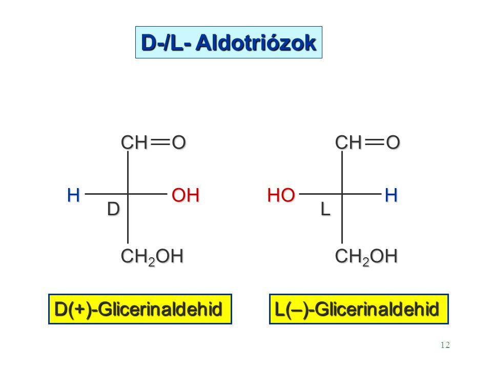 12CHO CH 2 OH HOH DCHO HHO L D(+)-Glicerinaldehid L(–)-Glicerinaldehid D-/L- Aldotriózok