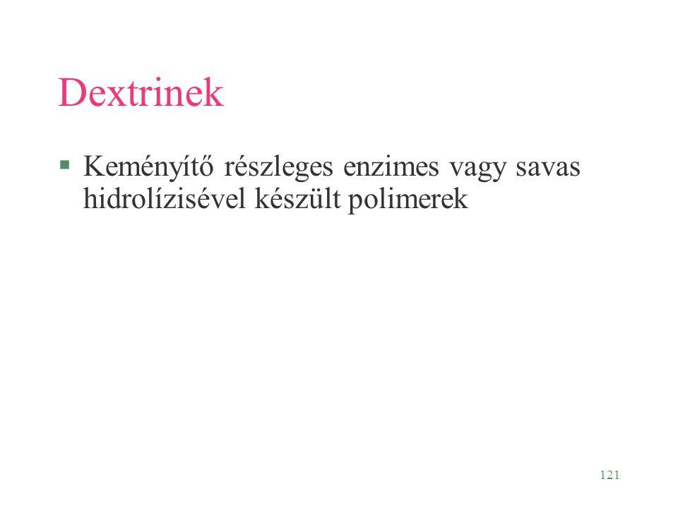 121 Dextrinek §Keményítő részleges enzimes vagy savas hidrolízisével készült polimerek