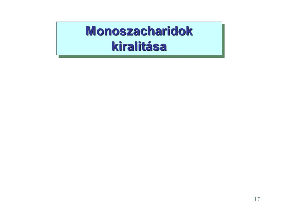 17 Monoszacharidok kiralitása