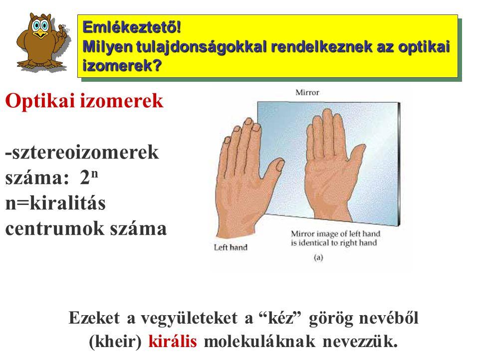 """Optikai izomerek -sztereoizomerek száma: 2 n n=kiralitás centrumok száma Ezeket a vegyületeket a """"kéz"""" görög nevéből (kheir) királis molekuláknak neve"""