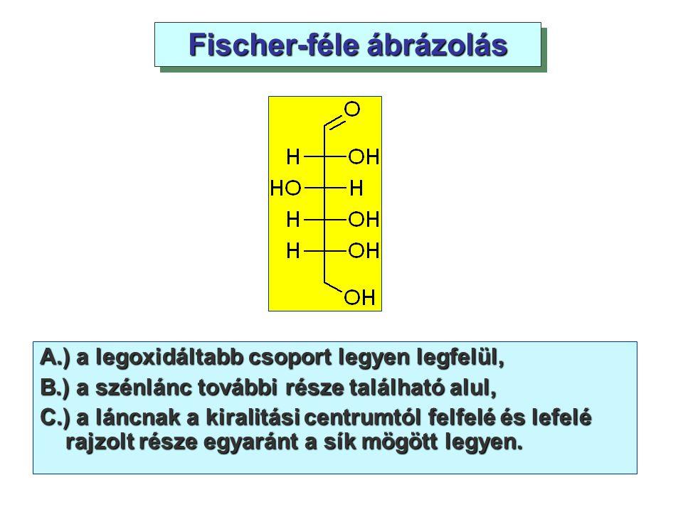 A.) a legoxidáltabb csoport legyen legfelül, B.) a szénlánc további része található alul, C.) a láncnak a kiralitási centrumtól felfelé és lefelé rajz
