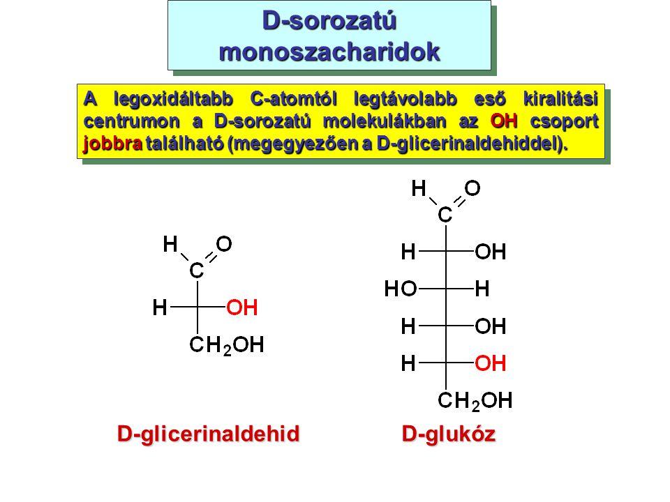 D-sorozatú monoszacharidok D-glicerinaldehid A legoxidáltabb C-atomtól legtávolabb eső kiralitási centrumon a D-sorozatú molekulákban az OH csoport jo