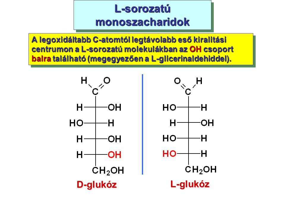 L-sorozatú monoszacharidok A legoxidáltabb C-atomtól legtávolabb eső kiralitási centrumon a L-sorozatú molekulákban az OH csoport balra található (meg
