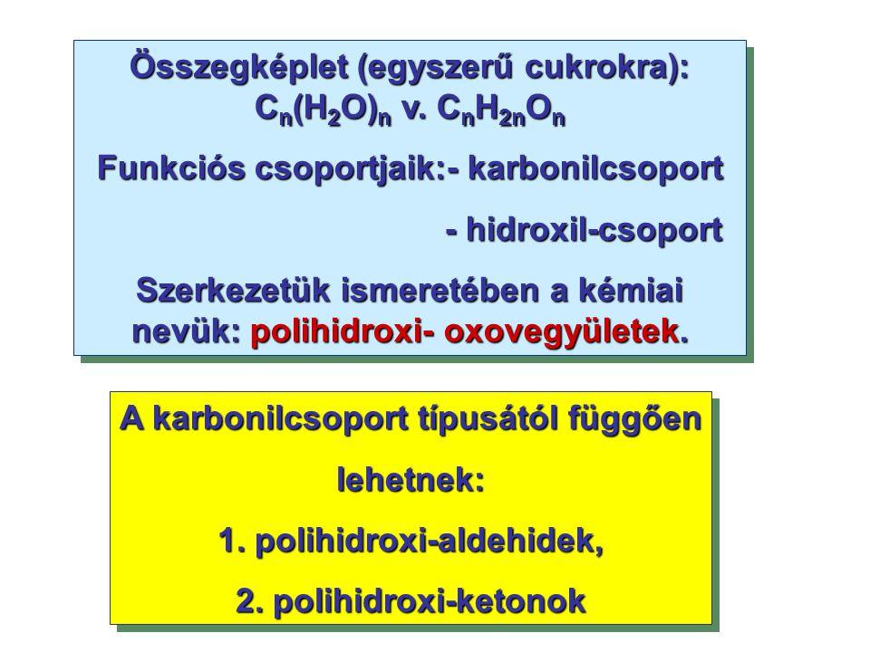 A karbonilcsoport típusától függően lehetnek: 1. polihidroxi-aldehidek, 2. polihidroxi-ketonok A karbonilcsoport típusától függően lehetnek: 1. polihi