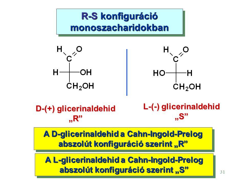 """31 R-S konfiguráció monoszacharidokban R-S konfiguráció monoszacharidokban D-(+) glicerinaldehid """"R"""" L-(-) glicerinaldehid """"S"""" A D-glicerinaldehid a C"""