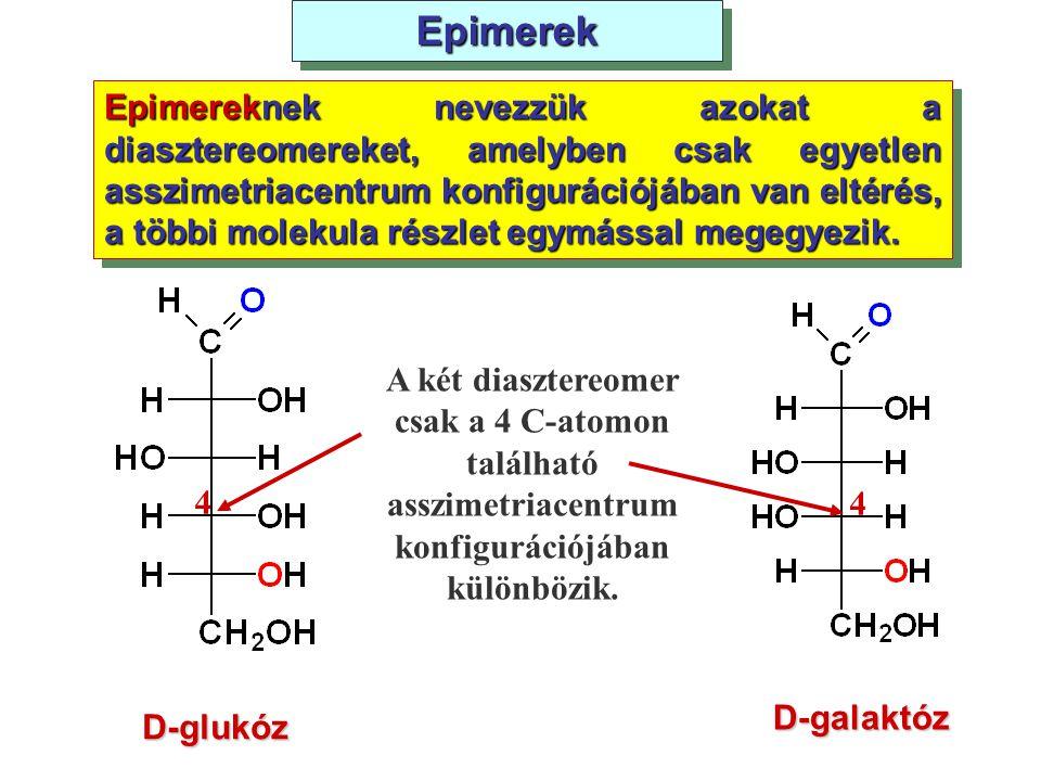 EpimerekEpimerekD-glukóz Epimereknek nevezzük azokat a diasztereomereket, amelyben csak egyetlen asszimetriacentrum konfigurációjában van eltérés, a t