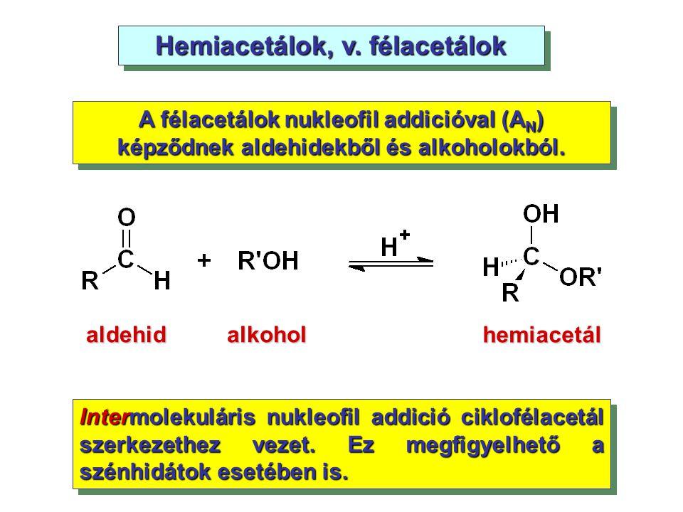 Hemiacetálok, v. félacetálok A félacetálok nukleofil addicióval (A N ) képződnek aldehidekből és alkoholokból. aldehidalkohol hemiacetál Intermolekulá