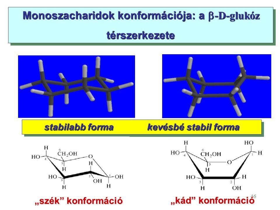 """46 Monoszacharidok konformációja: a  -D-glukóz térszerkezete térszerkezete """"kád"""" konformáció stabilabb forma kevésbé stabil forma """"szék"""" konformáció"""
