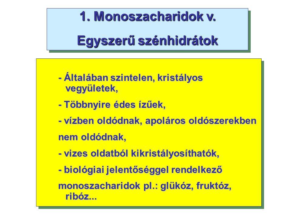 1. Monoszacharidok v. Egyszerű szénhidrátok 1. Monoszacharidok v. Egyszerű szénhidrátok - Általában szintelen, kristályos vegyületek, - Többnyire édes